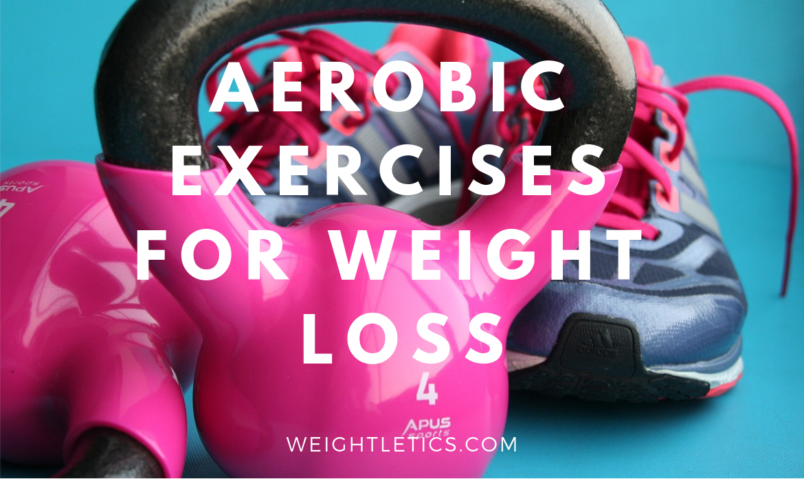 aerobic exercises are good for weight loss